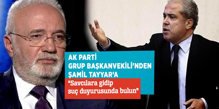 "AK Parti Grup Başkanvekili'nden Şamil Tayyar'a""Savcılara gidip suç duyurusunda bulun"""