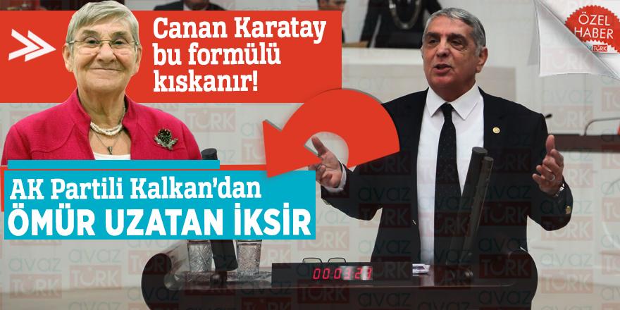 Canan Karatay bu formülü kıskanır! AK Partili Kalkan'dan ömür uzatan iksir