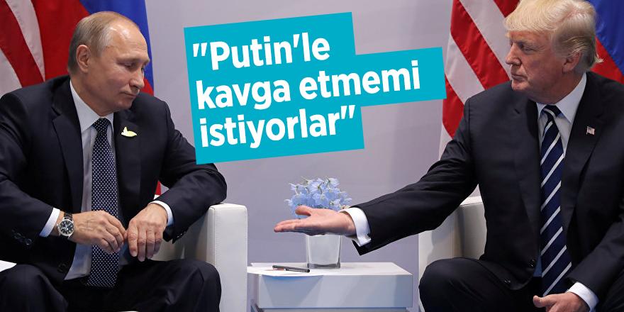 """""""Putin'le kavga etmemi istiyorlar"""""""
