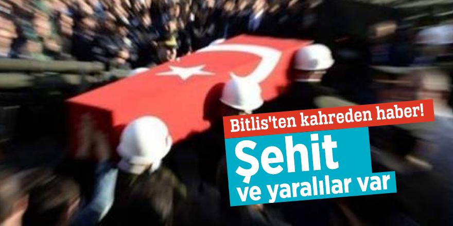 Bitlis'ten kahreden haber! Şehit ve yaralılar var