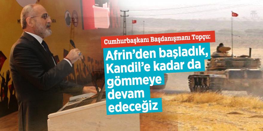 """Cumhurbaşkanı Başdanışmanı Topçu: """"Afrin'den başladık, Kandil'e kadar da gömmeye devam edeceğiz"""""""