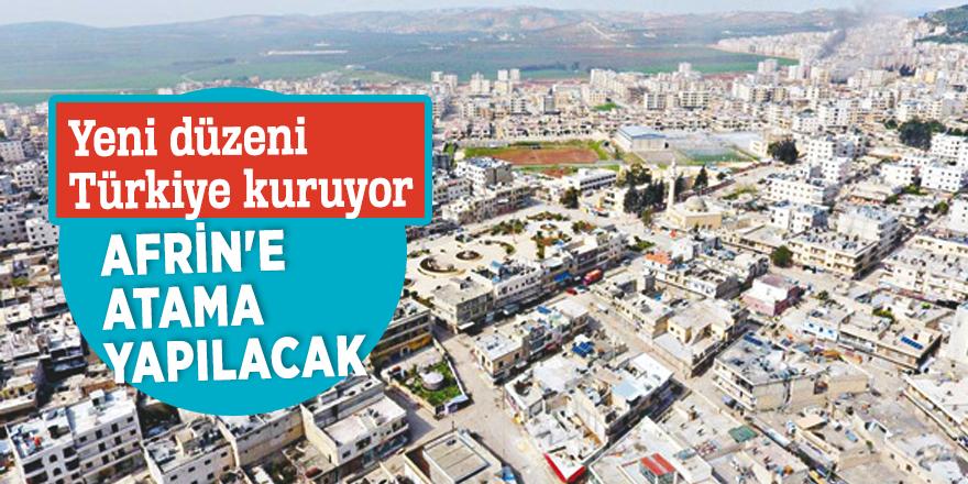 Yeni düzeni Türkiye kuruyor! Afrin'e atama yapılacak