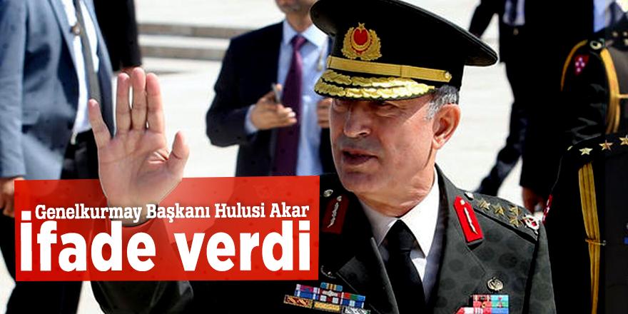 Genelkurmay Başkanı Hulusi Akar ifade verdi