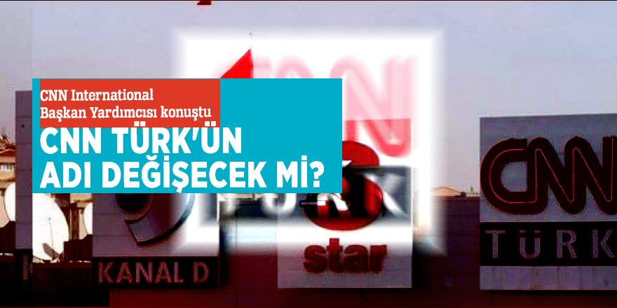 CNN International Başkan Yardımcısı konuştu:  CNN Türk'ün adı değişecek mi?
