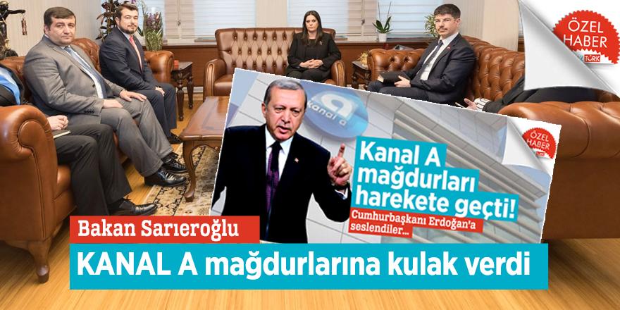 Bakan Sarıeroğlu KANAL A mağdurlarına kulak verdi