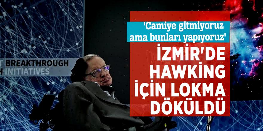 'Camiye gitmiyoruz ama bunları yapıyoruz'İzmir'de Hawking için lokma döküldü