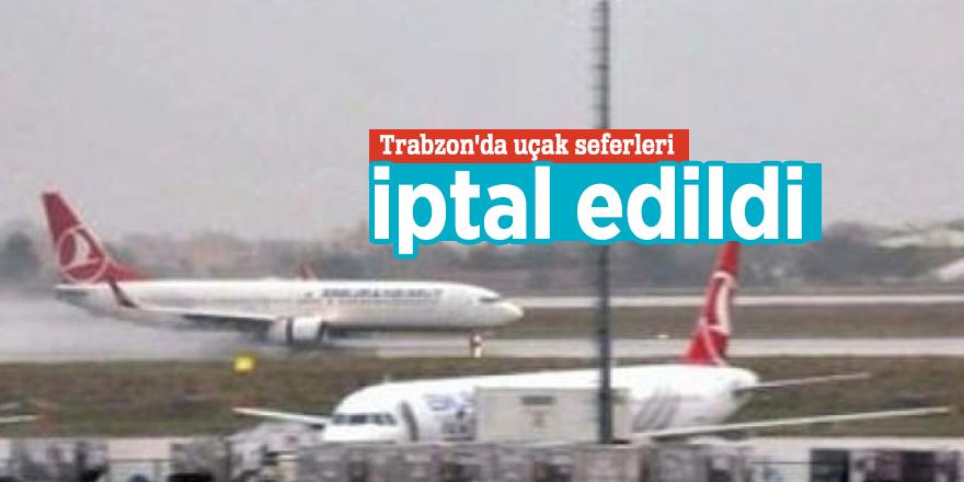 Trabzon'da uçak seferleri iptal edildi