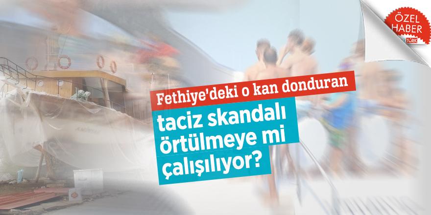 Fethiye'deki o kan donduran taciz skandalı örtülmeye mi çalışılıyor?