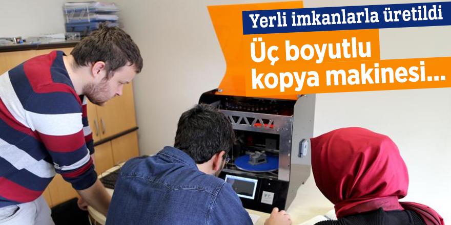 Yerli imkanlarla üç boyutlu kopya makinesi üretildi