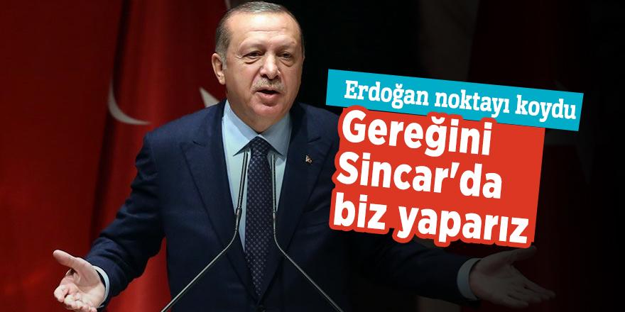Erdoğan: Gereğini Sincar'da biz yaparız