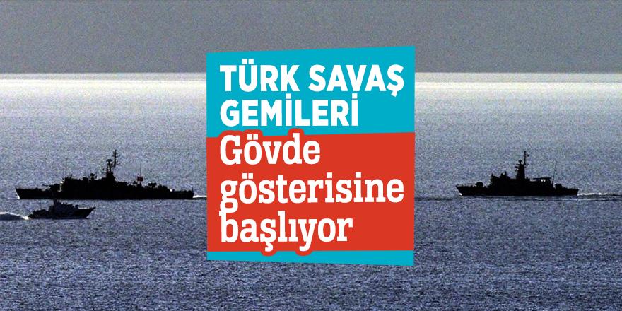Türk savaş gemileri gövde gösterisine başlıyor