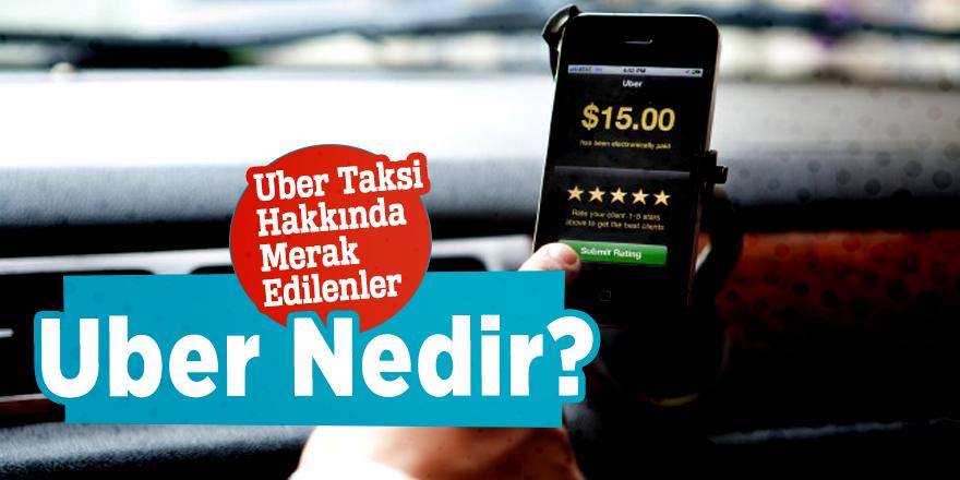 Uber Nedir? Uber Taksi Hakkında Merak Edilenler