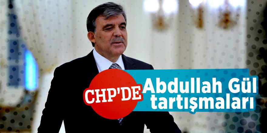CHP'de Abdullah Gül tartışmaları