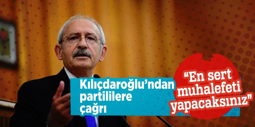 """Kılıçdaroğlu'ndan partililere çağrı""""En sert muhalefeti yapacaksınız"""""""