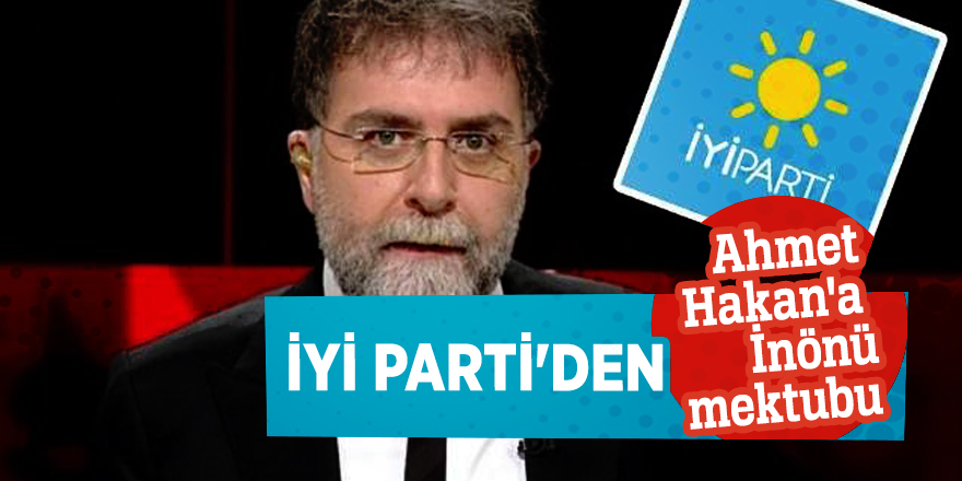 İYİ Parti'den Ahmet Hakan'a İnönü mektubu