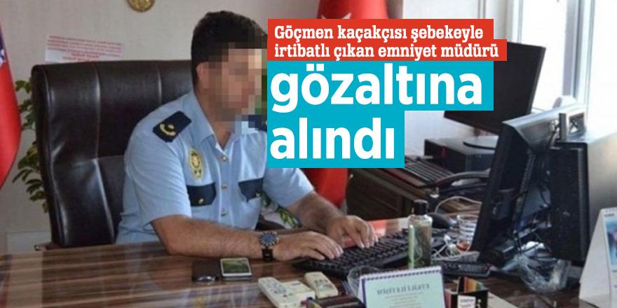 Göçmen kaçakçısı şebekeyle irtibatlı çıkan emniyet müdürü gözaltına alındı