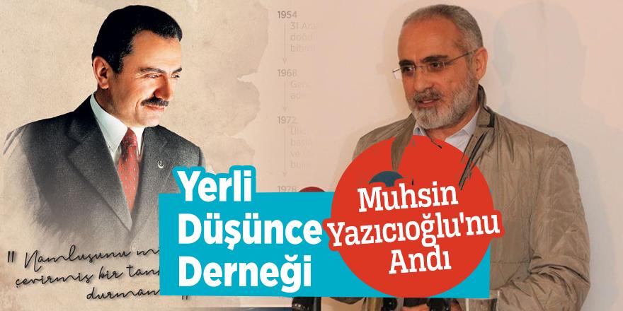 Yerli Düşünce Derneği Muhsin Yazıcıoğlu'nu Andı