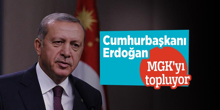 Cumhurbaşkanı Erdoğan MGK'yı topluyor