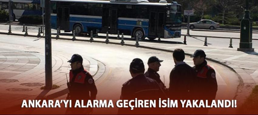 Bugün Ankara'yı alarma geçiren isim yakalandı