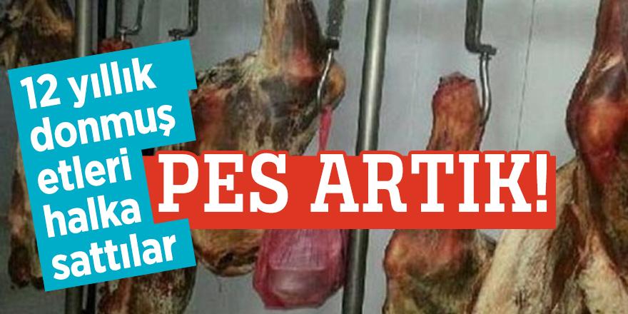 12 yıllık donmuş etleri halka sattılar