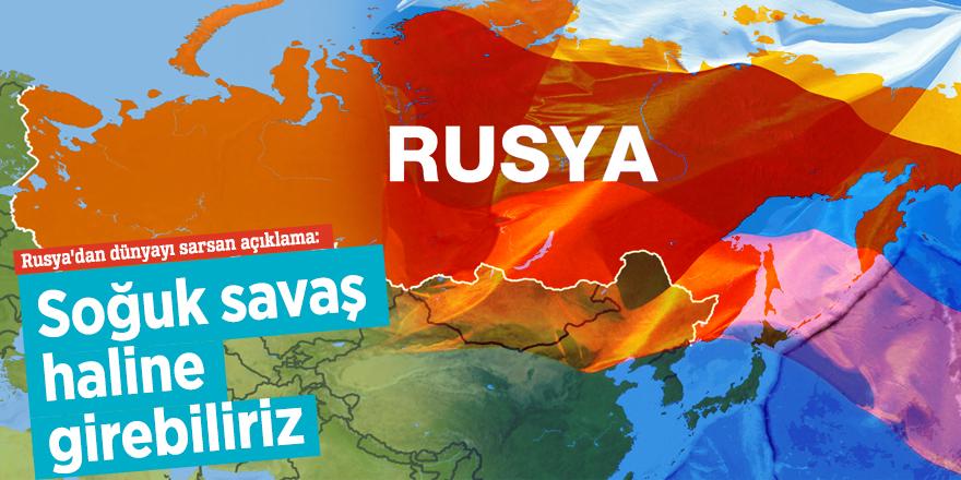 Rusya'dan dünyayı sarsan açıklama: Soğuk savaş haline girebiliriz