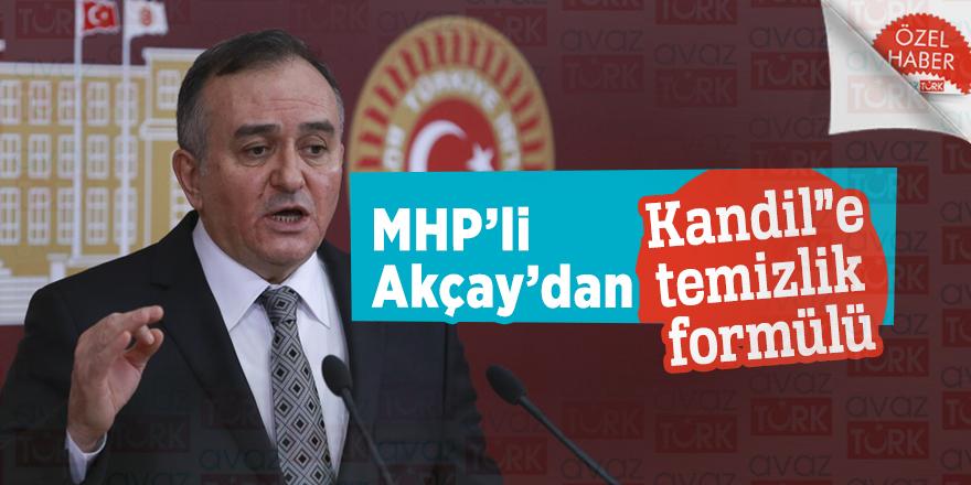 """MHP'li Akçay'dan """"Kandil""""e temizlik formülü"""