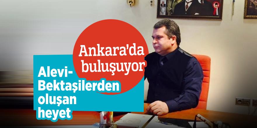 Alevi-Bektaşilerden oluşan heyet Ankara'da buluşuyor