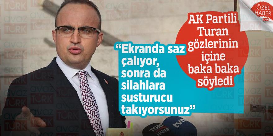 """AK Partili Turan gözlerinin içine baka baka söyledi: """"Ekranda saz çalıyor, sonra da silahlara susturucu takıyorsunuz"""""""