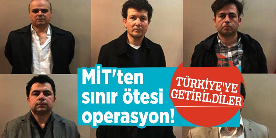 MİT'ten sınır ötesi operasyon! Türkiye'ye getirildiler