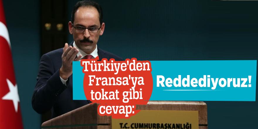 Türkiye'den Fransa'ya tokat gibi cevap: Reddediyoruz!
