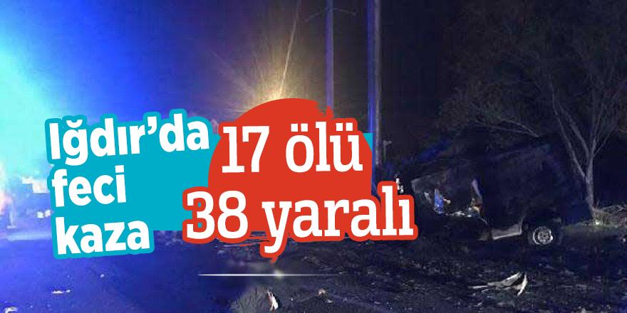 Iğdır'da feci kaza! 17 ölü 38 yaralı