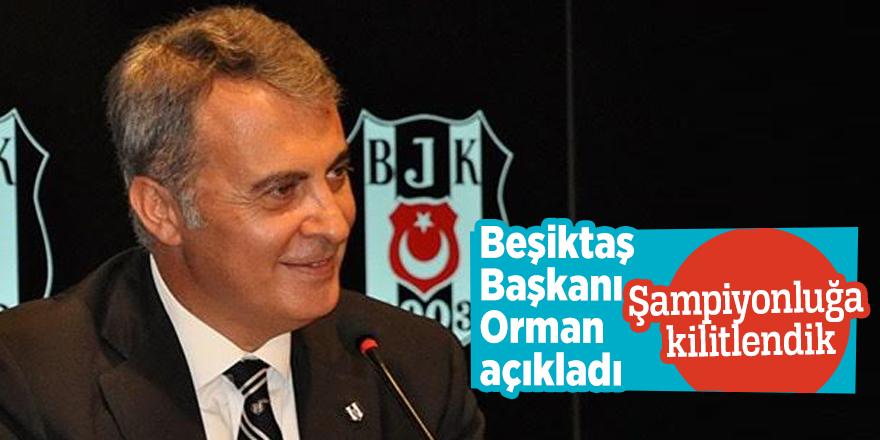 Beşiktaş Başkanı Orman Şampiyonluğa kilitlendik
