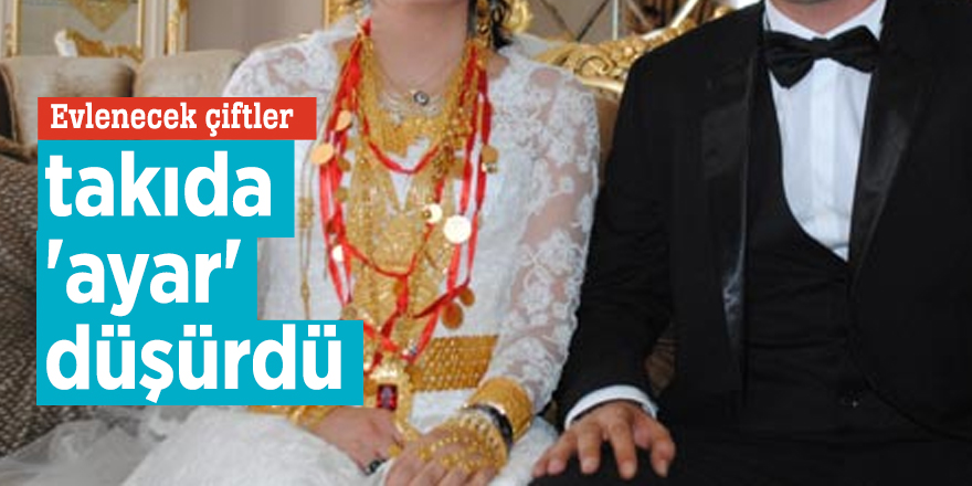 Evlenecek çiftler takıda 'ayar' düşürdü