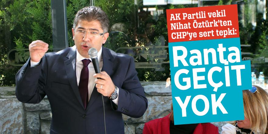 "AK Partili vekil Nihat Öztürk'ten CHP'ye sert tepki: ""Ranta geçit yok"""