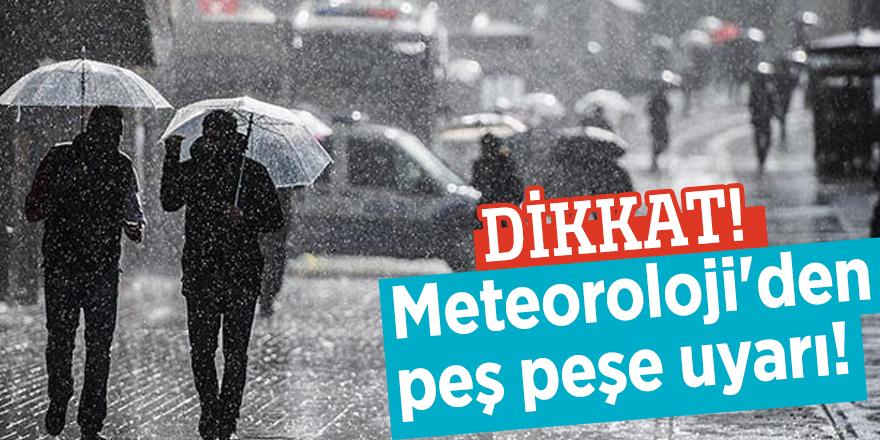 Meteoroloji'den peş peşe uyarı!