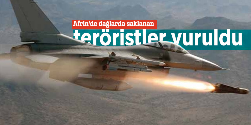 Afrin'de dağlarda saklanan teröristler vuruldu