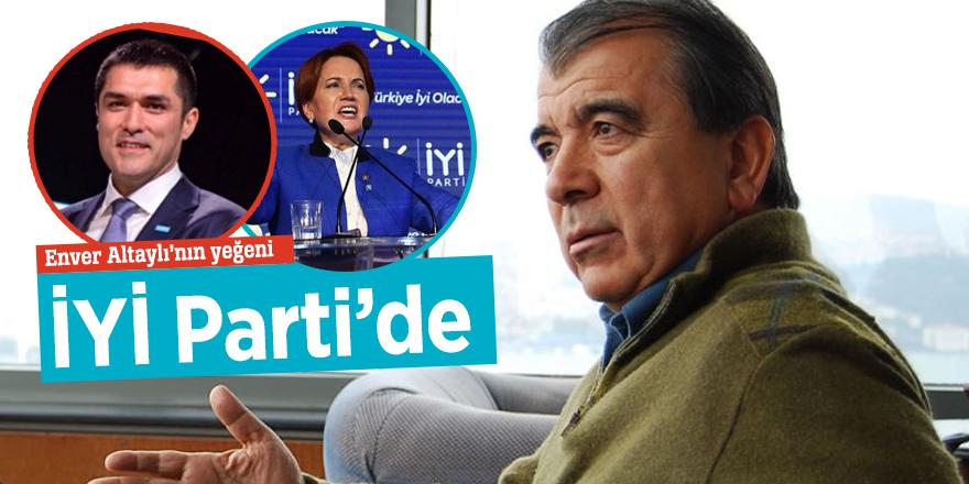 Enver Altaylı'nın yeğeni İYİ Parti'de