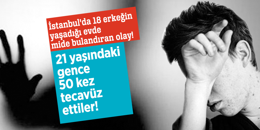 İstanbul'da 18 erkeğin yaşadığı evde mide bulandıran olay!