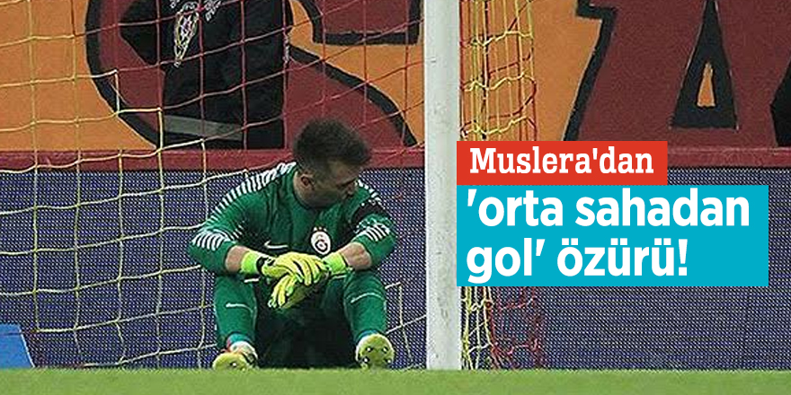 Muslera'dan 'orta sahadan gol' özürü!
