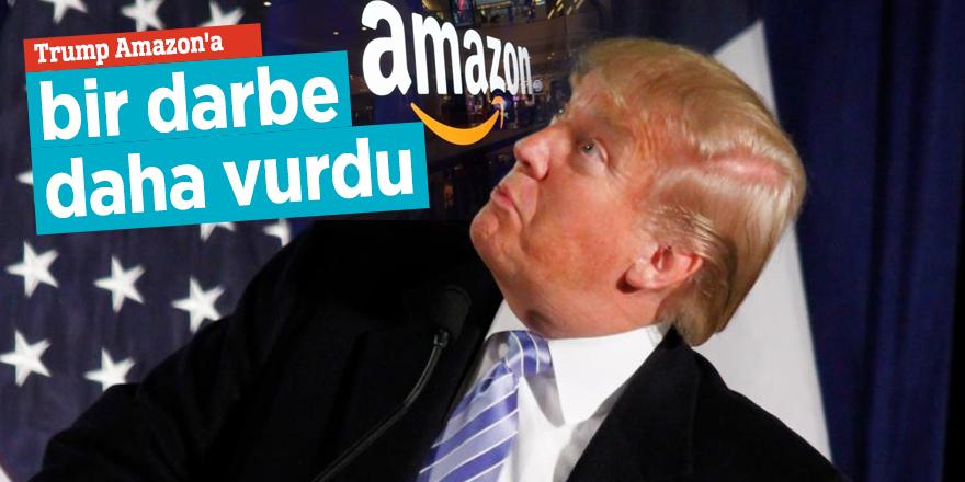 Trump Amazon'a bir darbe daha vurdu
