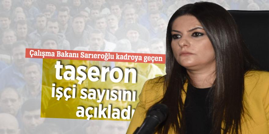 Çalışma Bakanı Sarıeroğlu kadroya geçen taşerondan işçi sayısını açıkladı