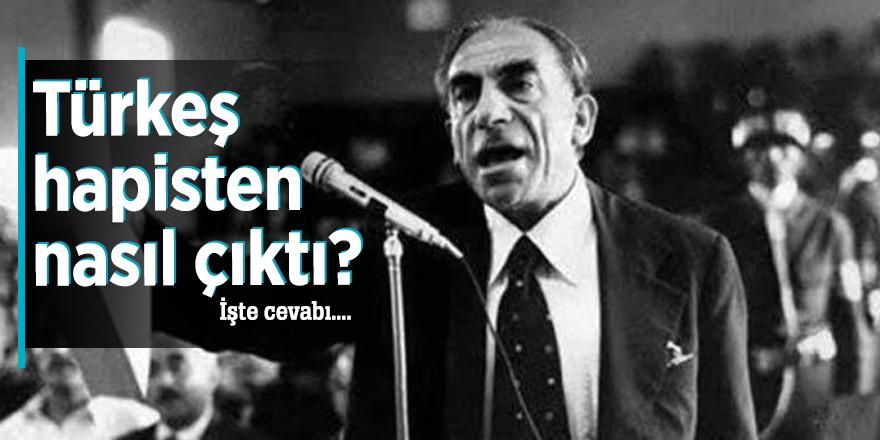 Türkeş hapisten nasıl çıktı?