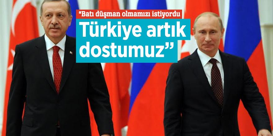 """""""Batı düşman olmamızı istiyordu  Türkiye artık dostumuz"""""""