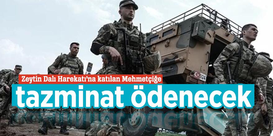 Zeytin Dalı Harekatı'na katılan Mehmetçiğe tazminat ödenecek