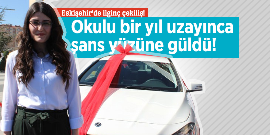 Eskişehir'de okulu bir yıl uzayan genç kızın şans yüzüne güldü!