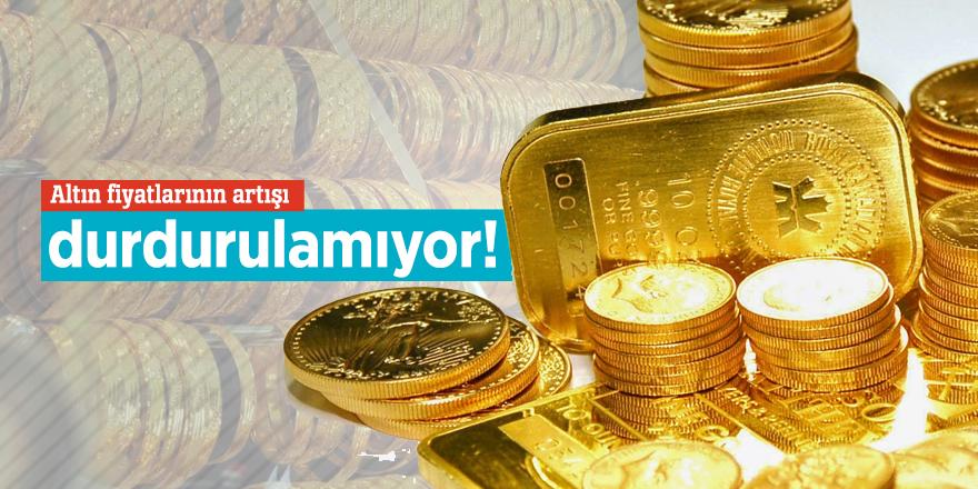 Altın fiyatlarının artışı durdurulamıyor!