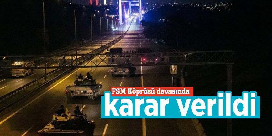 FSM Köprüsü davasında karar verildi