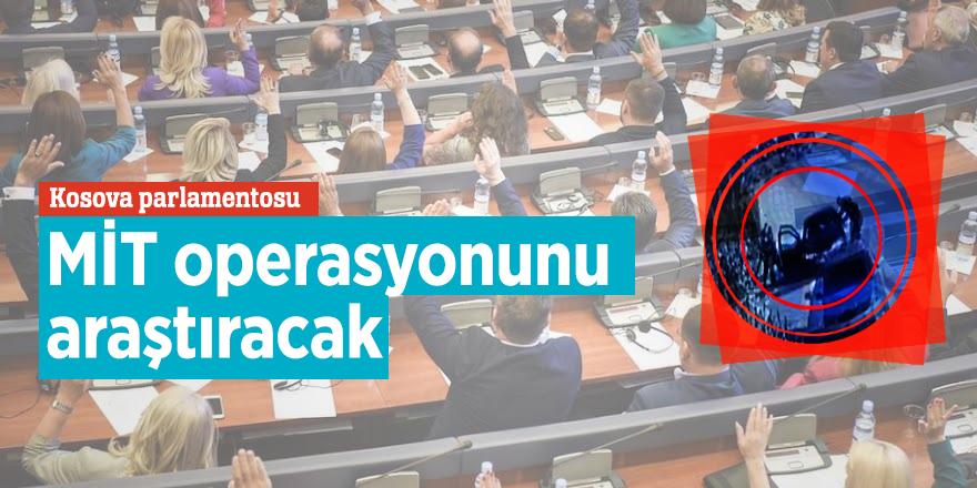 Kosova parlamentosu MİT operasyonunu araştıracak