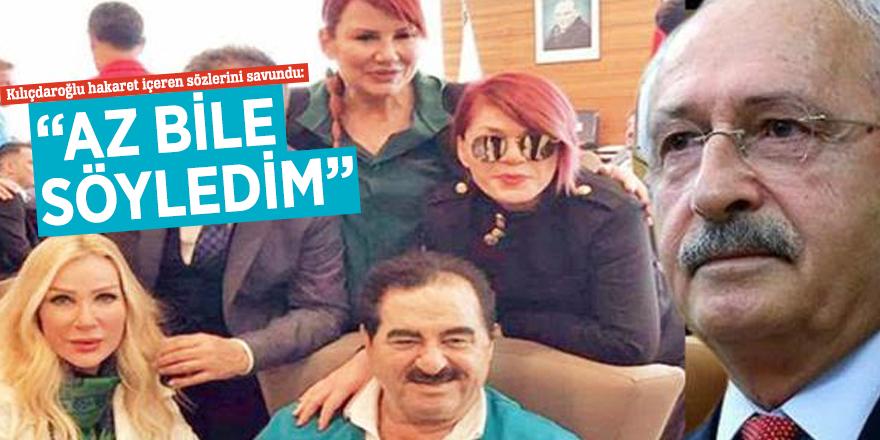 """Kılıçdaroğlu hakaret içeren sözlerini savundu: """"Az bile söyledim"""""""