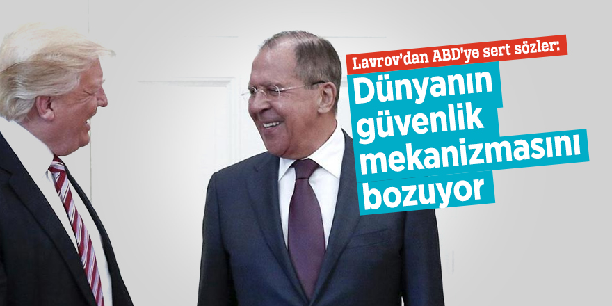 Lavrov'dan ABD'ye sert sözler:  Dünyanın güvenlik mekanizmasını bozuyor